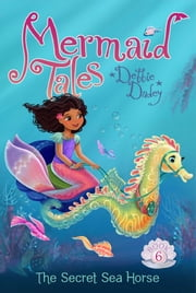 The Secret Sea Horse ebook by Debbie Dadey,Tatevik Avakyan