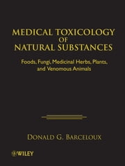 Medical Toxicology of Natural Substances - Foods, Fungi, Medicinal Herbs, Plants, and Venomous Animals ebook by Donald G. Barceloux