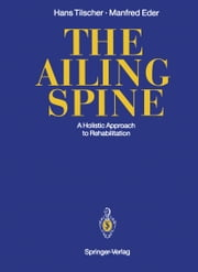 The Ailing Spine - A Holistic Approach to Rehabilitation ebook by Hans Tilscher,Judith Jabbour,Manfred Eder