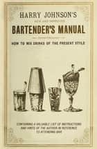New and Improved Bartender's Manual: Or How to Mix Drinks of the Present Style ebook by Harry Johnson