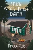 Stuck with S'More Death - A Jill Andrews Cozy Mystery #4 ebook by Nicole Ellis