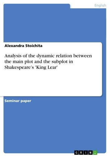 Analysis of the dynamic relation between the main plot and the subplot in Shakespeare's 'King Lear' ebook by Alexandra Stoichita