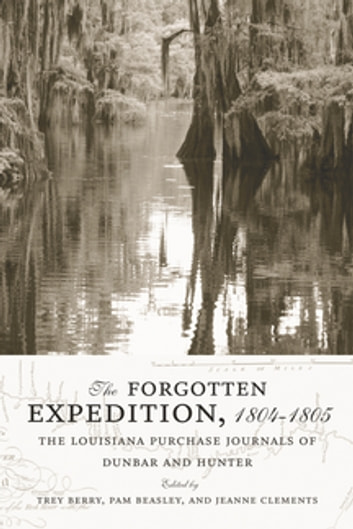 The Forgotten Expedition, 1804--1805 - The Louisiana Purchase Journals of Dunbar and Hunter ebook by
