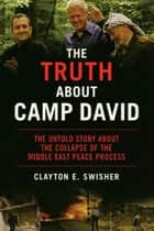 The Truth About Camp David ebook by Clayton E. Swisher