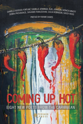Coming Up Hot - Eight New Poets from the Caribbean ebook by Kwame Dawes