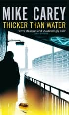 Thicker Than Water - A Felix Castor Novel ebook by Mike Carey