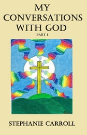 My Conversations with God Book 1 ebook by Stephanie Carroll
