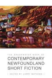 The Breakwater Book of Contemporary Newfoundland Short Fiction ebook by Larry Mathews