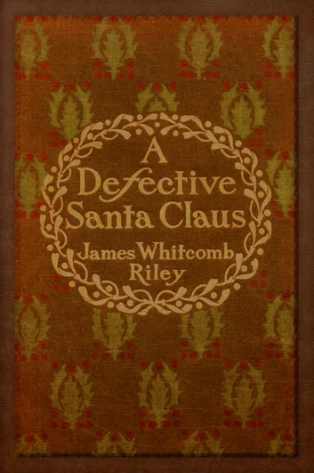 A Defective Santa Claus (Illustrated) ebook by JAMES WHITCOMB RILEY,C. M. RELYEA,WILL VAWTER