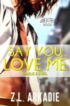 Say You Love Me: Charlie & Angel - LOVE in the USA, #9 ebook by Z.L. Arkadie