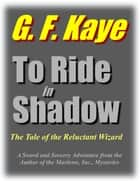 To Ride in Shadow ebook by G. F. Kaye