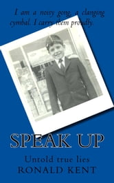 Speak Up and Lie - Untold true lies ebook by Ronald Kent