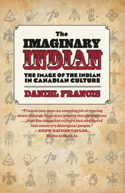 The Imaginary Indian - The Image of the Indian in Canadian Culture ebook by Daniel Francis
