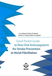 Quick Pocket Guide to New Oral Anticoagulants for Stroke Prevention in Atrial Fibrillation ebook by Luca Masotti,Mario Di Napoli,Daniel A. Godoy,Roberto Cappelli