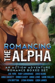 Romancing the Alpha: An Action-Adventure Romance Boxed Set ebook by Zara Keane,Zoe York,Ruby Lionsdrake,Leigh James,Anna Hackett,Sadie Haller,Lyn Brittan,Lydia Rowan,Anna Lowe,Ember Casey