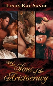 The Sons of the Aristocracy: Boxed Set ebook by Linda Rae Sande