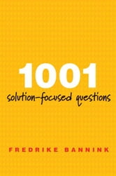1001 Solution-Focused Questions: Handbook for Solution-Focused Interviewing ebook by Fredrike Bannink