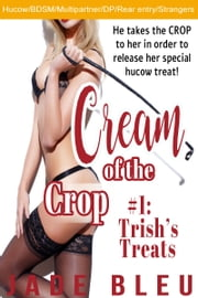 Cream of the Crop #1: Trish's Treats ebook by Jade Bleu