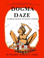 Dogma Daze - How to Fight Back and Be Happy in Spite of it All ebook by Christopher S. Hyatt, S.L. Slaughter