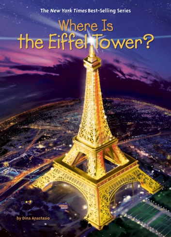 Where Is the Eiffel Tower? ebook by Dina Anastasio,Who HQ