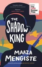 The Shadow King - SHORTLISTED FOR THE BOOKER PRIZE 2020 ebook by Maaza Mengiste