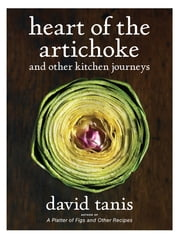 Heart of the Artichoke and Other Kitchen Journeys ebook by David Tanis