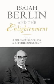 Isaiah Berlin and the Enlightenment ebook by Laurence Brockliss,Ritchie Robertson