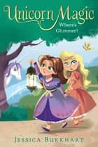 Where's Glimmer? ebook by Jessica Burkhart, Victoria Ying