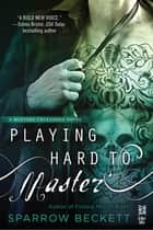 Playing Hard to Master ebook by Sparrow Beckett