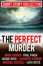 The Perfect Murder: Spine-chilling short stories for long summer nights ebook by Jacqui Rose, Finch, Luca Veste,...