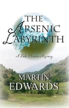 The Arsenic Labyrinth ebook by Ruth Dudley Edwards