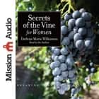 Secrets of the Vine for Women - Breaking Through to Abundance audiobook by Darlene Marie Wilkinson