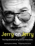 Jerry on Jerry - The Unpublished Jerry Garcia Interviews ebook by Dennis McNally, Trixie Garcia