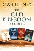 The Old Kingdom Collection - Sabriel, Lirael, Abhorsen, Clariel ebook by Garth Nix