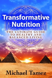 Transformative Nutrition: The Ultimate Guide to Healthy and Balanced Living ebook by Michael Tamez