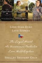 Lone Star Hero Love Stories - The Loyal Heart, An Uncommon Protector, Love Held Captive ebook by Shelley Shepard Gray