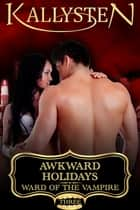Awkward Holidays ebook by Kallysten
