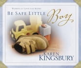 Be Safe Little Boy - Words of Love for Moms ebook by Karen Kingsbury