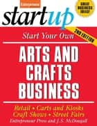 Start Your Own Arts and Crafts Business ebook by Entrepreneur Press