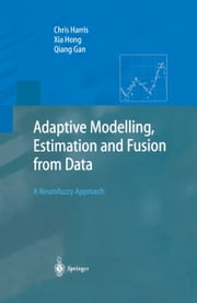 Adaptive Modelling, Estimation and Fusion from Data - A Neurofuzzy Approach ebook by Chris Harris,Xia Hong,Qiang Gan