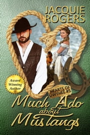 Much Ado About Mustangs - Hearts of Owyhee Western Romance, #5 ebook by Jacquie Rogers