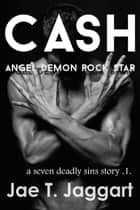 Cash: Angel, Demon, Rock Star (A Seven Deadly Sins Story 1) ebook by Jae T. Jaggart
