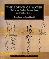 The Sound of Water: Haiku by Basho, Buson, Issa, and Other Poets ebook by Sam Hamill