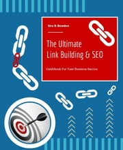 The Ultimate Link Building & SEO - Guidebook For Your Business Success ebook by Sira R. Bowden