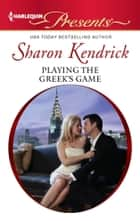 Playing the Greek's Game - A Billionaire Boss Romance ebook by Sharon Kendrick