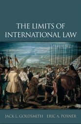 The Limits of International Law ebook by Jack L. Goldsmith;Eric A. Posner