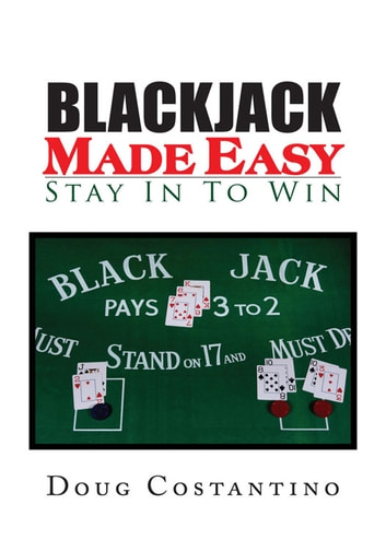Blackjack Made Easy - Stay In To Win ebook by Doug Costantino