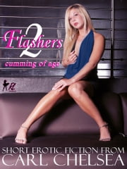 Flashers: cumming of age ebook by Carl Chelsea