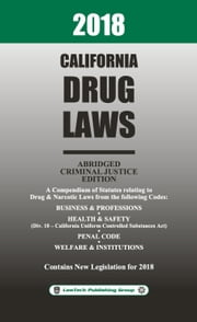 2018 California Drug Laws Abridged ebook by LawTech Publishing Group