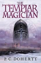 The Templar Magician ebook by P. C. Doherty